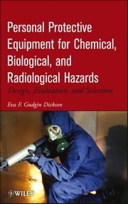 Personal Protective Equipment for Chemical, Biological, and Radiological Hazards - Design, Evaluation, and Selection ebook by Eva F. Gudgin Dickson