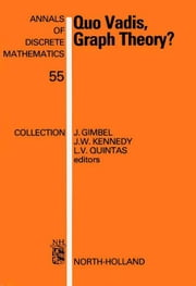 Quo Vadis, Graph Theory?: A Source Book for Challenges and Directions ebook by Gimbel, J.