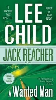 A Wanted Man (with bonus short story Not a Drill) - A Jack Reacher Novel ebook by Lee Child