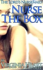 Nurse the Box - The Lord's Nursemaid, #2 eBook by Virginia Heart