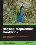 Hadoop MapReduce Cookbook ebook by Srinath Perera, Thilina Gunarathne