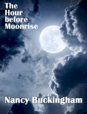 The Hour before Moonrise ebook by Nancy Buckingham