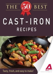 The 50 Best Cast-Iron Recipes: Tasty, fresh, and easy to make! ebook by Adams Media