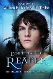 Don't Fear the Reaper - The Death Chronicles - Book One ebook by William F. Houle,J.E. Taylor