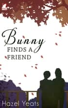 Bunny Finds a Friend ebook by Hazel Yeats