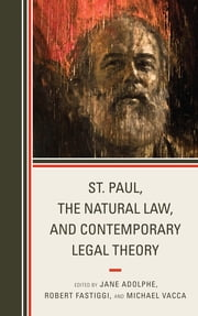 St. Paul, the Natural Law, and Contemporary Legal Theory ebook by Jane Adolphe,Robert Fastiggi,Michael Vacca