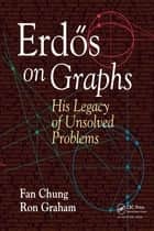 Erdös on Graphs - His Legacy of Unsolved Problems ebook by Fan Chung, Ron Graham, At&T Labs