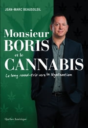 Monsieur Boris et le cannabis - Le long road-trip vers la légalisation ebook by Jean-Marc Beausoleil