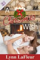A Christmas Wish ebook by Lynn LaFleur