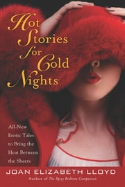 Hot Stories For Cold Nights - All-New Erotic Tales to Bring the Heat Between the Sheets ebook by Joan Elizabeth Lloyd
