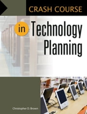 Crash Course in Technology Planning ebook by Christopher D. Brown