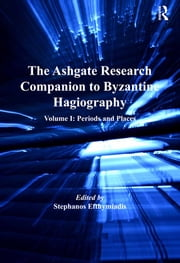 The Ashgate Research Companion to Byzantine Hagiography - Volume I: Periods and Places ebook by