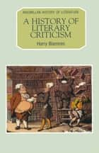 A History of Literary Criticism ebook by Michael Morony