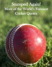 Stumped Again!: More of the World's Funniest Cricket Quotes ebook by Crombie Jardine