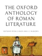 The Oxford Anthology of Roman Literature ebook by Peter E. Knox, J. C. McKeown
