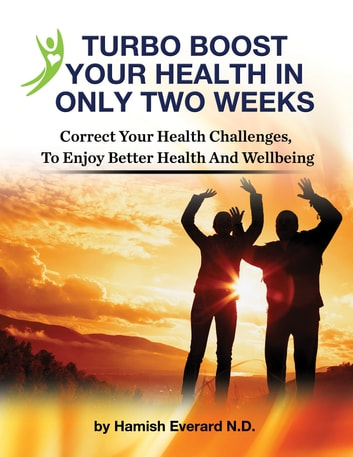 Turbo Boost Your Health In Only Two Weeks - Correct Your Health Chllenges To Enjoy Better Health And Wellbeing ebook by Hamish Everard