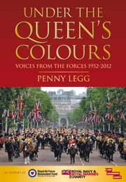 Under the Queen's Colours - Voices from the Forces, 1952-2012 ebook by Penny Legg