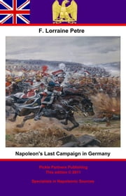 Napoleon's Last Campaign in Germany ebook by Pickle Partners Publishing,Francis Loraine Petre O.B.E