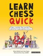 Learn Chess Quick - How to Play the World's Greatest Board Game, And Win ebook by Gray Jolliffe, Brian Byfield, Alan Orpin,...
