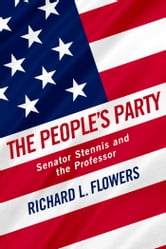 The People's Party - Senator Stennis and the Professor ebook by Richard L. Flowers