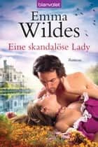 Eine skandalöse Lady - Roman ebook by Emma Wildes, Juliane Korelski