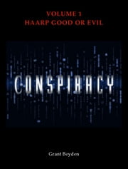 Conspiracy: HAARP ebook by Grant Boyden