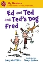 Ed and Ted and Ted's Dog Fred ebook by Andy Griffiths, Terry Denton
