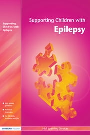 Supporting Children with Epilepsy ebook by Hull Learning Services