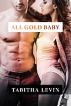All Gold Baby ebook by Tabitha Levin