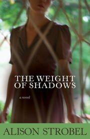 Weight of Shadows - A Novel ebook by Alison Strobel
