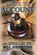 Made To Account ebook by Bill Johnstone