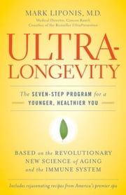 UltraLongevity - The Seven-Step Program for a Younger, Healthier You ebook by Mark Liponis