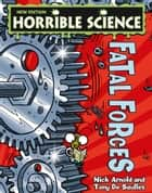 Horrible Science: Fatal Forces ebook by Nick Arnold