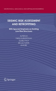 Seismic Risk Assessment and Retrofitting - With Special Emphasis on Existing Low Rise Structures ebook by Alper Ilki,Faruk Karadogan,Sumru Pala,Ercan Yuksel
