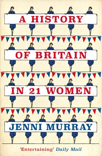 A History of Britain in 21 Women - A Personal Selection ebook by Jenni Murray