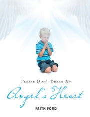 Please Don't Break An Angel's Heart ebook by Faith Ford