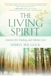 The Living Spirit - Answers for Healing and Infinite Love ebook by Sheryl Glick