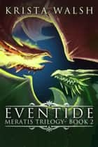 Eventide - Meratis Trilogy, #2 ebook by Krista Walsh