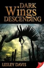 Dark Wings Descending ebook by Lesley Davis
