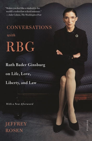 Conversations with RBG - Ruth Bader Ginsburg on Life, Love, Liberty, and Law ebook by Jeffrey Rosen
