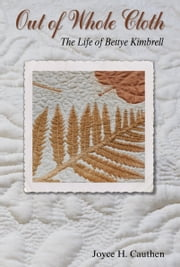 Out of Whole Cloth: The Life of Bettye Kimbrell ebook by Joyce Cauthen