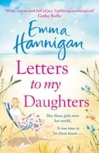 Letters to My Daughters - The Number One bestselling novel full of warmth, emotion and joy ebook by Emma Hannigan