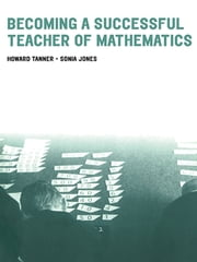 Becoming a Successful Teacher of Mathematics ebook by Howard Tanner,Sonia Jones,Sonia Jones