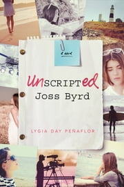 Unscripted Joss Byrd - A Novel ebook by Lygia Day Peñaflor