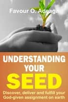 Understanding Your Seed ebook by Favour O. Adeaga