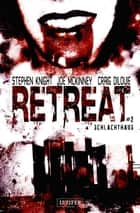 Retreat 2: Schlachthaus - Horror-Thriller ebook by Stephen Knight, Craig DiLouie, Joe McKinney,...