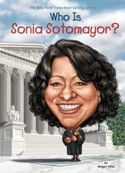Who Is Sonia Sotomayor? ebook by Megan Stine,Dede Putra,Nancy Harrison