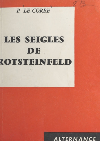 Les seigles de Rotsteinfeld - Chronique de 1943 ebook by P. Le Corre