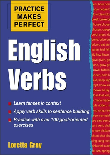 Practice Makes Perfect English Verbs ebook by Loretta S. Gray