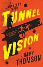 Tunnel Vision ebook by Jimmy Thomson